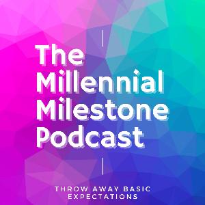 The Millennial Milestone Podcast